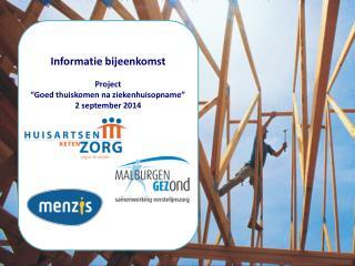 """Informatie bijeenkomst  Project  """"Goed thuiskomen na ziekenhuisopname""""   2 september 2014"""