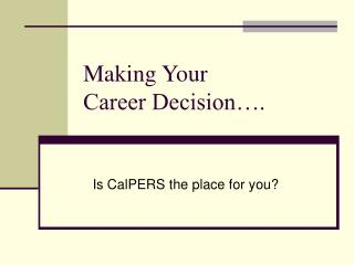 Making Your  Career Decision….