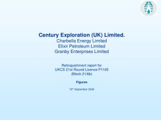 Century Exploration (UK) Limited. Charbella Energy Limited Elixir Petroleum Limited