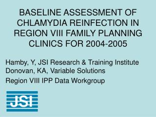 BASELINE ASSESSMENT OF CHLAMYDIA REINFECTION IN REGION VIII FAMILY PLANNING CLINICS FOR 2004-2005