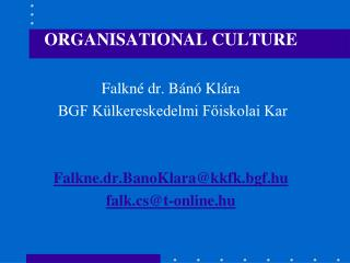 ORGANISATIONAL CULTURE Falkné dr. Bánó Klára  BGF Külkereskedelmi Főiskolai Kar