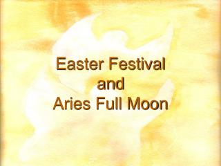 Easter Festival and Aries Full Moon