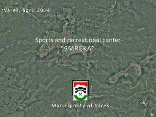 "Sports and recreational center  ""SMREKA"""