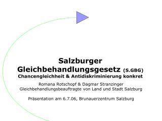 Romana Rotschopf & Dagmar Stranzinger Gleichbehandlungsbeauftragte von Land und Stadt Salzburg