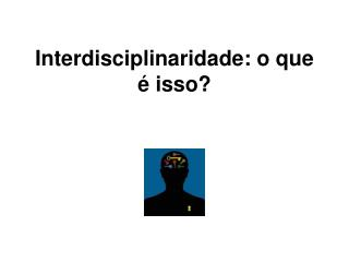 Interdisciplinaridade: o que é isso?