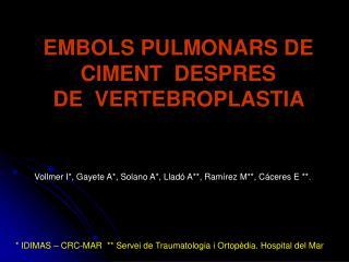 EMBOLS PULMONARS DE CIMENT  DESPRES  DE  VERTEBROPLASTIA