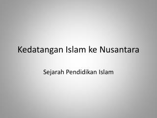 Kedatangan  Islam  ke  Nusantara