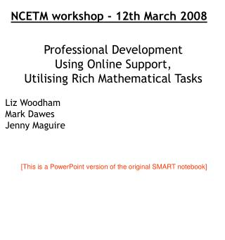 Professional Development  Using Online Support,  Utilising Rich Mathematical Tasks Liz Woodham