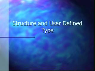 Structure and User Defined Type