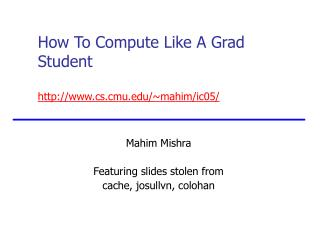 How To Compute Like A Grad Student cs.cmu/~mahim/ic05/