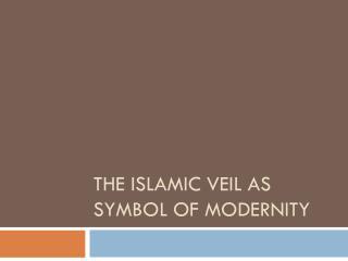 The I slamic veil as symbol of modernity