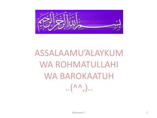 ASSALAAMU'ALAYKUM WA ROHMATULLAHI WA BAROKAATUH ..(^^,)..