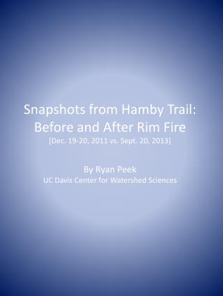 Snapshots from Hamby Trail:  Before and After Rim Fire [Dec. 19-20, 2011 vs. Sept. 20, 2013]