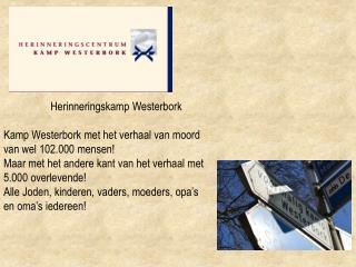 Herinneringskamp Westerbork Kamp Westerbork met het verhaal van moord  van wel 102.000 mensen!