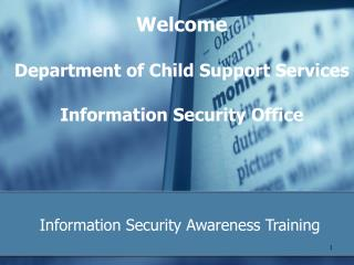 Welcome Department of Child Support Services Information Security Office