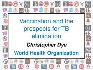 Vaccination and the prospects for TB elimination Christopher Dye World Health Organization
