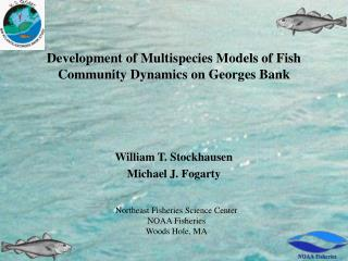 Development of Multispecies Models of Fish Community Dynamics on Georges Bank