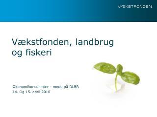 Vækstfonden, landbrug og fiskeri