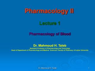 Pharmacology II Lecture 1 Pharmacology of Blood Dr. Mahmoud H. Taleb