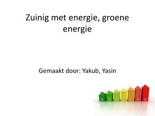 Zuinig met energie, groene energie