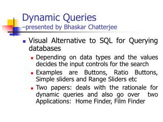 Dynamic Queries  –presented by Bhaskar Chatterjee