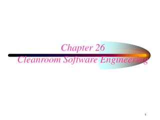 Chapter 26 Cleanroom Software Engineering