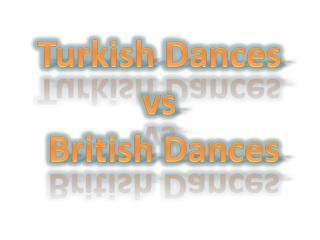 Turkish Dances  vs  British Dances