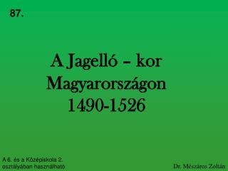 A Jagelló – kor Magyarországon 1490-1526
