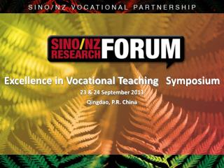 Excellence in Vocational Teaching    Symposium 23  & 24 September  2013 Qingdao, P.R. China