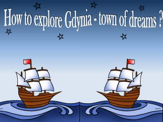 How to  explore  Gdynia -  town  of  dreams  ?