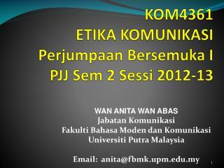 KOM4361 ETIKA KOMUNIKASI Perjumpaan Bersemuka  I  PJJ  Sem  2  Sessi  2012-13
