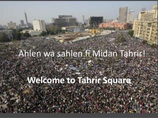 Ahlen  wa sahlen  fi  Midan Tahrir !