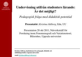 Undervisning utifrån studenters lärande: Är det möjligt? Pedagogisk fråga med didaktisk potential