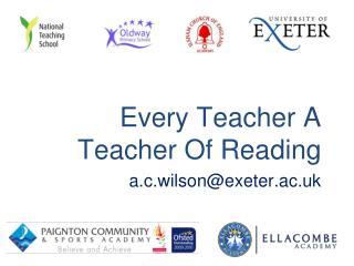 Every Teacher A Teacher Of Reading a.c.wilson@exeter.ac.uk
