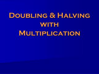 Doubling & Halving  with Multiplication
