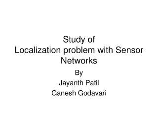 Study of  Localization problem with Sensor Networks
