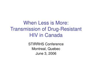 When Less is More: Transmission of Drug-Resistant HIV in Canada