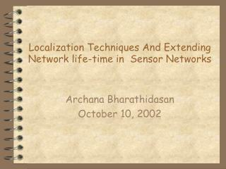 Localization Techniques And Extending Network life-time in  Sensor Networks
