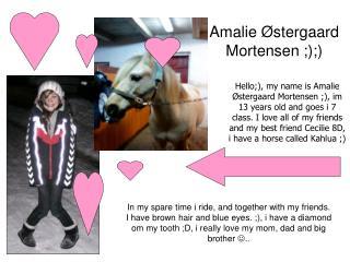 Amalie Østergaard Mortensen ;);)