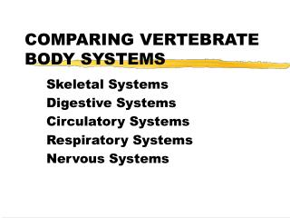 COMPARING VERTEBRATE BODY SYSTEMS
