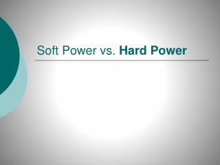 Soft Power vs.  Hard Power