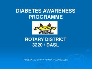 DIABETES AWARENESS  PROGRAMME ROTARY DISTRICT  3220 / DASL PRESENTED BY RTN PP PHF RANJAN ALLES