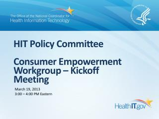 HIT Policy Committee Consumer Empowerment Workgroup – Kickoff Meeting