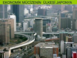EKONOMİK MÜCİZENİN  ÜLKESİ JAPONYA