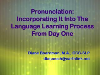 Pronunciation: Incorporating It Into The Language Learning Process  From Day One
