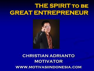 THE SPIRIT to  b e  GREAT ENTREPRENEUR