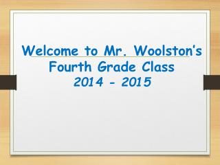 Welcome to Mr.  Woolston's Fourth Grade Class 2014 - 2015