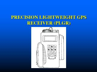 PRECISION LIGHTWEIGHT GPS RECEIVER (PLGR)