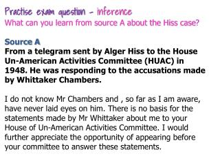 Practise exam question -  inference What can you learn from source A about the Hiss case ?
