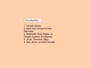 1. Gerçek Gazlar 2. ideal Gaz Varsayımından Sapmalar 3. Moleküller Arası Bağlar ve
